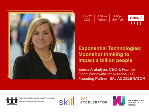"Speaker at ""Exponential Technologies: Moonshot thinking to impact a billion people"" Session organized by Orion WI Armenia/Virtual July 28, 2020 @ Virtual"